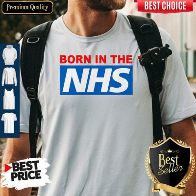 Pro Born In The NHS Shirt