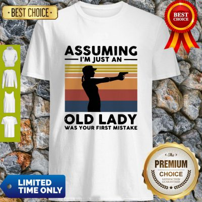 Vintage Assuming I'm Just An Old Lady Was Your First Mistake Shirt