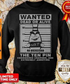 Wanted Dead Or Alive The Ten Pin Considered Unarmed And Extremely Annoying Sweartshirt