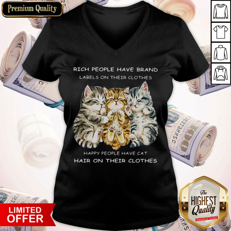 Pro Cats Rich People Have Brand Labels On Their Clothes Happy People Have Cat Hair On Their Clothes V-neck