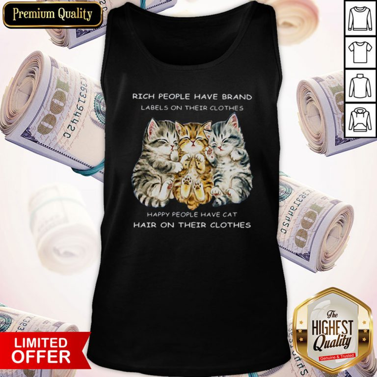 Pro Cats Rich People Have Brand Labels On Their Clothes Happy People Have Cat Hair On Their Clothes Tank Top