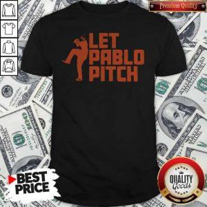 Attractive Let Pablo Pitch Shirt