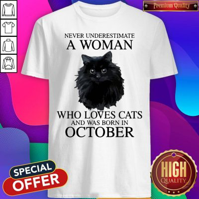 Attractive Never Underestimate A Woman Who Loves Cats And Was Born In October Shirt