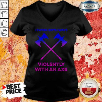 Beautiful I Swing Both Ways Violently With An Axe V-neck