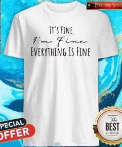 Beautiful Its Fine Im Fine Everything Is Fine Shirt