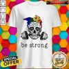 Beautiful Weight Lifting Skull Be Strong Shirt