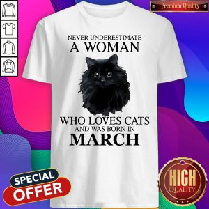 Cute Never Underestimate A Woman Who Loves Cats And Was Born In March Shirt