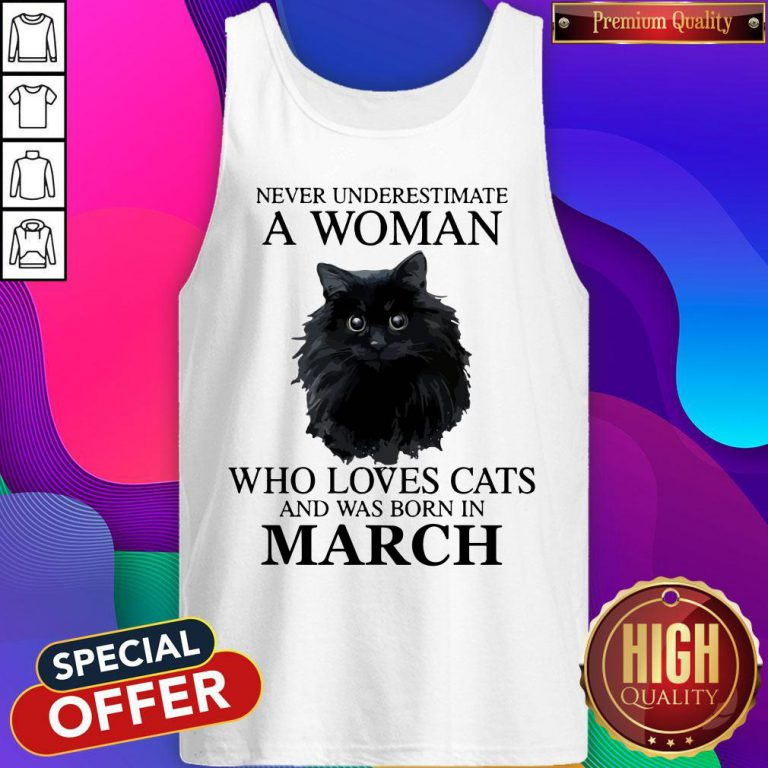 Cute Never Underestimate A Woman Who Loves Cats And Was Born In March Tank Top