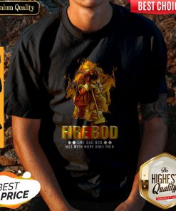 Funny Fire Bod Like Dad Bod But With More Knee Pain Shirt