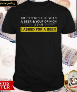Funny I Asked For A Beer Shirt