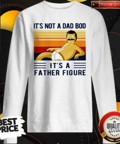 Funny Its Not A Dad Bod Its A Father Figure Vintage Sweatshirt