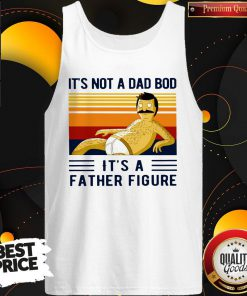 Funny Its Not A Dad Bod Its A Father Figure Vintage Tank Top