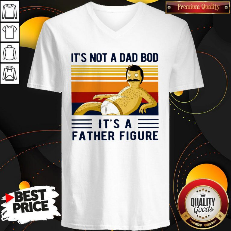 Funny Its Not A Dad Bod Its A Father Figure Vintage V-neck