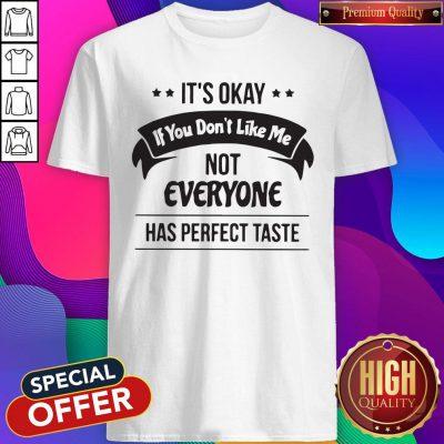 Funny Its Okay If You Dont Like Me Shirt