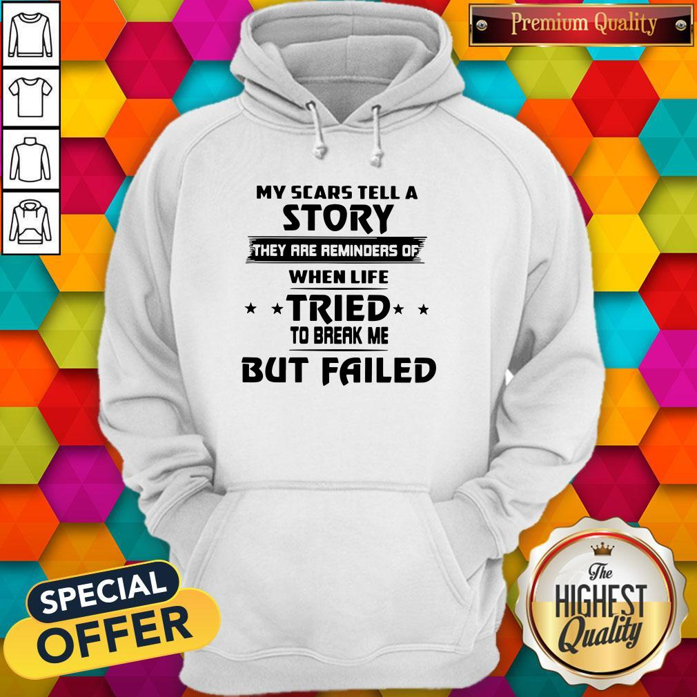 Funny My Scars Tell A Story They Are Reminders Of When Life Tried To Break Me But Failed Hoodie