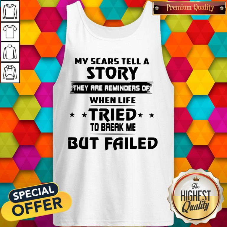 Funny My Scars Tell A Story They Are Reminders Of When Life Tried To Break Me But Failed Tank Top