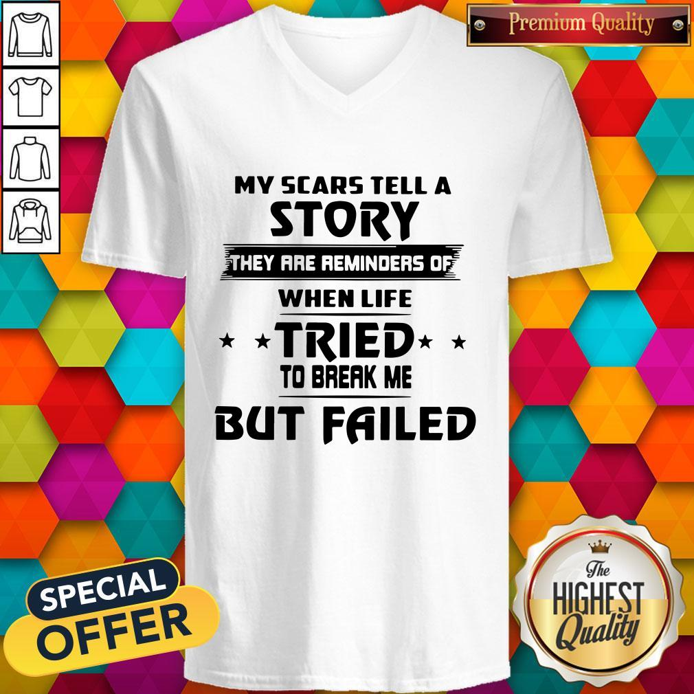 Funny My Scars Tell A Story They Are Reminders Of When Life Tried To Break Me But Failed V-neck