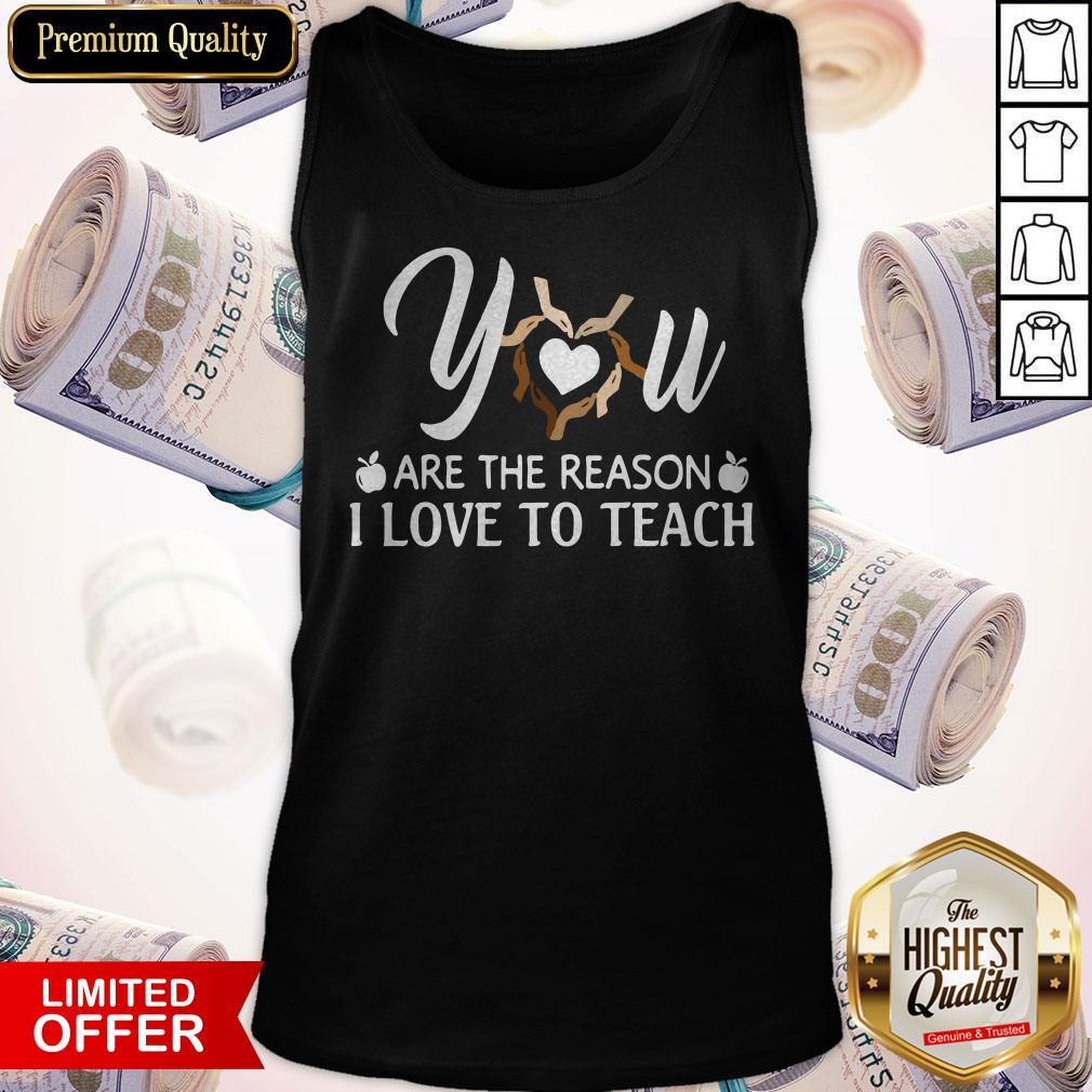 Funny You Are The Reason I Love To Teach Tank Top