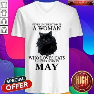 Good Never Underestimate A Woman Who Loves Cats And Was Born In MAY V-neck