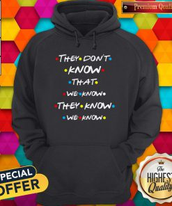 Good They Dont Know That We Know Hoodie