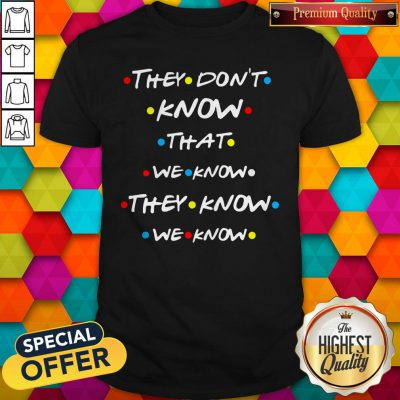 Good They Dont Know That We Know Shirt
