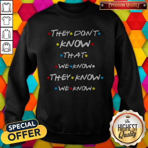 Good They Dont Know That We Know Sweatshirt
