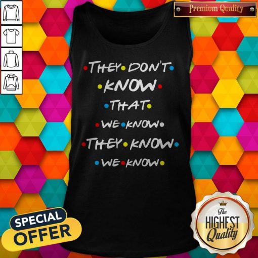 Good They Dont Know That We Know Tank Top