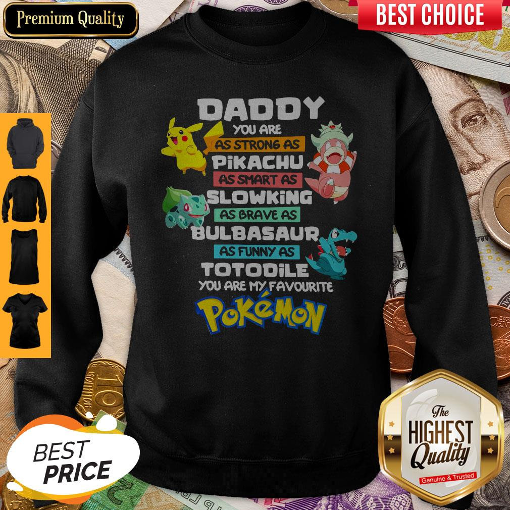 Hot Daddy You Are As Strong As Pikachu As Smart As Slowking Pokemon Sweatshirt