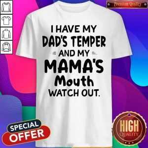Hot I Hate My Dads Temper And My Mamas Mouth Watch Out Shirt