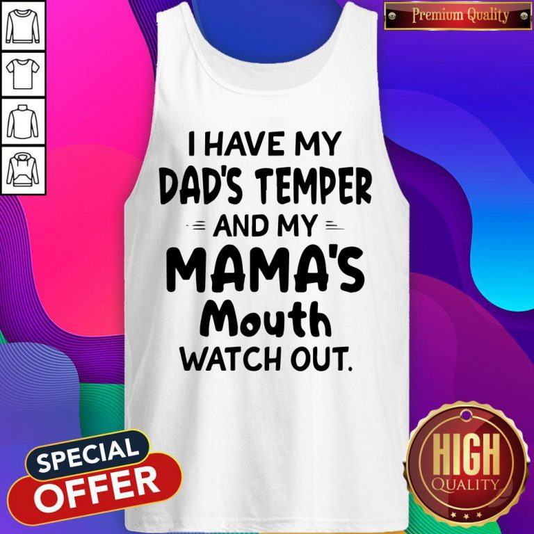 Hot I Hate My Dads Temper And My Mamas Mouth Watch Out Tank Top