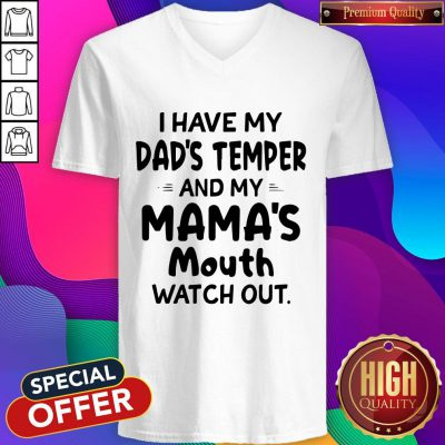 Hot I Hate My Dads Temper And My Mamas Mouth Watch Out V-neck