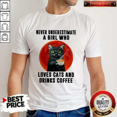 Hot Never Underestimate A Girl Who Loves Cats And Drinks Coffee Moon Shirt