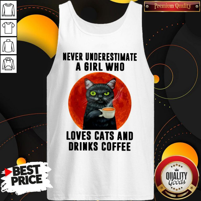 Hot Never Underestimate A Girl Who Loves Cats And Drinks Coffee Moon Tank Top