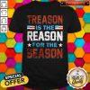 Hot Treason Is The Reason For The Season Shirt
