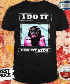 Nice I Do It For My Kids Shirt