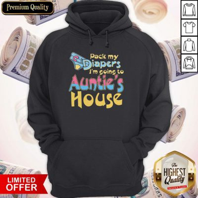 Nice Pack My Diapers Im Going To Aunties House Hoodie