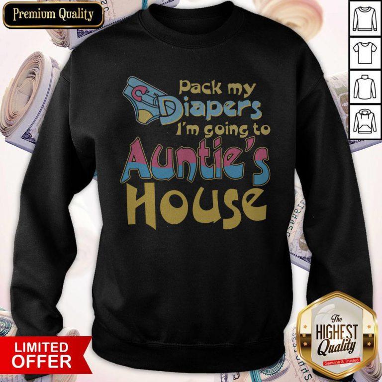 Nice Pack My Diapers Im Going To Aunties House Sweatshirt