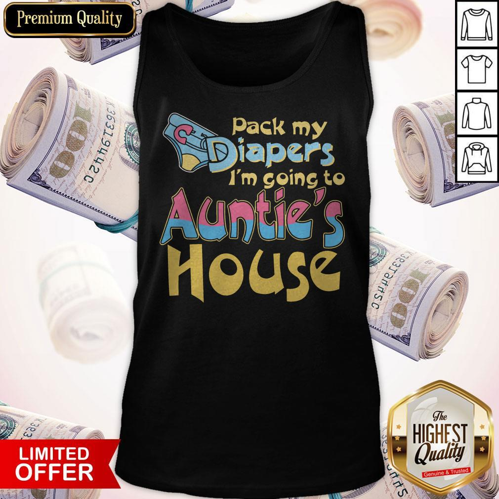 Nice Pack My Diapers Im Going To Aunties House Tank Top