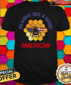 Official Always Bee A Good American Flag Independence Day Shirt