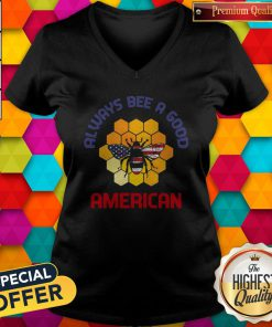 Official Always Bee A Good American Flag Independence Day V-neck