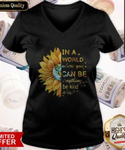 Premium In A World Where You Can Be Anything Be Kind Sunflower V-neck