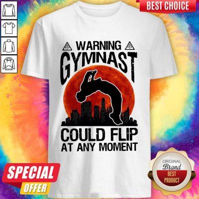 Premium Warning Gymnast Could Flip At Any Moment Shirt