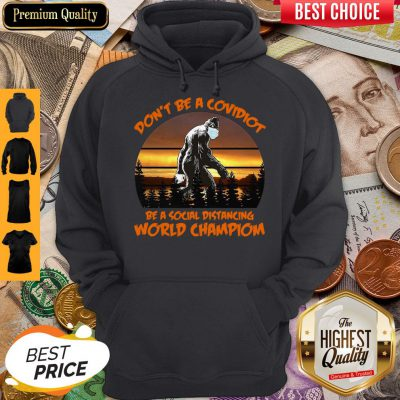 Pretty Big Foot Dont Be A Covidiot Be A Social Distancing World Champion Vintage Hoodie