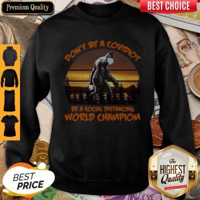Pretty Big Foot Dont Be A Covidiot Be A Social Distancing World Champion Vintage Sweatshirt