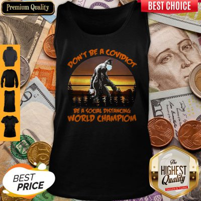 Pretty Big Foot Dont Be A Covidiot Be A Social Distancing World Champion Vintage Tank Top