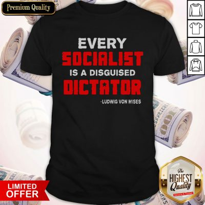 Pretty Every Socialist Is A Disguised Dictator Shirt