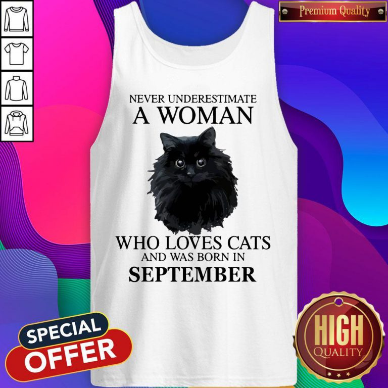 Pretty Never Underestimate A Woman Who Loves Cats And Was Born In SEPTEMBER Tank Top