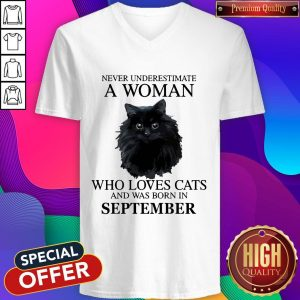 Pretty Never Underestimate A Woman Who Loves Cats And Was Born In SEPTEMBER V-neck