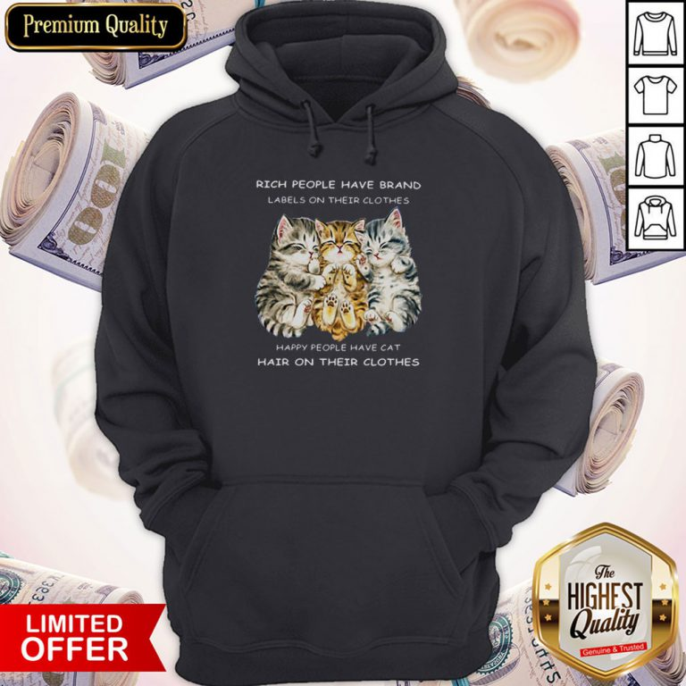 Pro Cats Rich People Have Brand Labels On Their Clothes Happy People Have Cat Hair On Their Clothes Hoodie