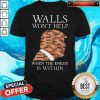 Top Donald Trump Walls Wont Help When The Enemy Is Within Shirt